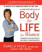 Body for Life for Women: A Woman's Plan for Physical and Mental Transformation ebook by Pam Peeke