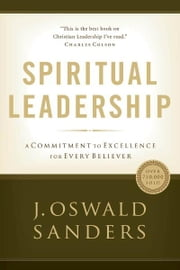 Spiritual Leadership - A Commitment to Excellence for Every Believer ebook by J. Oswald Sanders