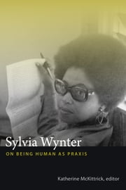 Sylvia Wynter - On Being Human as Praxis ebook by Katherine McKittrick