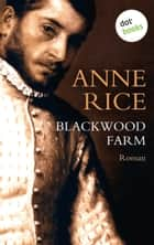 Blackwood Farm - Ein Roman aus der Chronik der Vampire ebook by Anne Rice