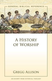 A History of Worship - A Zondervan Digital Short ebook by Gregg Allison