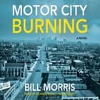 Motor City Burning audiobook by Bill Morris, Richard Small