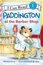 Paddington at the Barber Shop ebook by Michael Bond, R. W Alley
