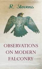 Observations on Modern Falconry ebook by R. Stevens