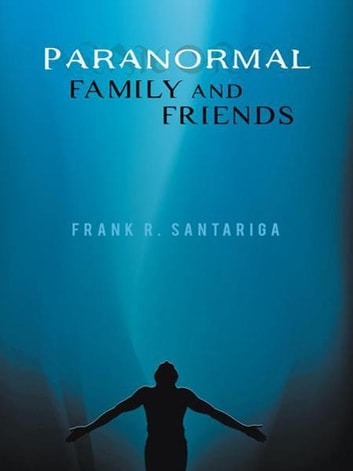 Paranormal Family and Friends ebook by Frank R. Santariga