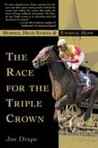 The Race for the Triple Crown ebook by Joe Drape