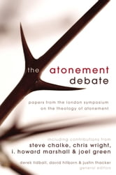The Atonement Debate - Papers from the London Symposium on the Theology of Atonement ebook by Derek Tidball,David Hilborn,Justin Thacker