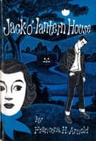 Jack-o'-lantern House ebook by Francena H. Arnold