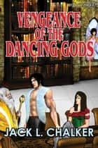 Vengeance of the Dancing Gods ebook by Jack L. Chalker