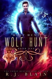 Wolf Hunt - Wolf Hunt, #1 ebook by RJ Blain