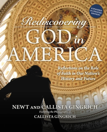 Rediscovering God in America - Reflections on the Role of Faith in Our Nation's History and Future ebook by Newt Gingrich,Callista Gingrich