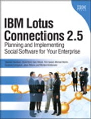 IBM Lotus Connections 2.5 - Planning and Implementing Social Software for Your Enterprise, e-Pub ebook by Stephen Hardison,David M. Byrd,Gary Wood,Tim Speed,Michael Martin,Suzanne Livingston,Jason Moore,Morten Kristiansen