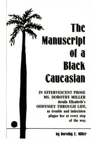 The Manuscript of a Black Caucasian: Miller & Seymour Inc ebook by Dorothy E. Miller