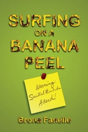 Surfing on a Banana Peel: Warning, Spiritual Evolution Ahead! ebook by Brona Fanelle