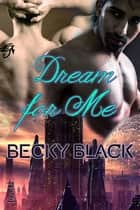 Dream for Me ebook by Becky Black