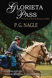 Glorieta Pass - The Far Western Civil War, Book 1 ebook by P. G. Nagle