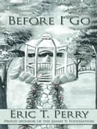 Before I Go ebook by Eric T. Perry