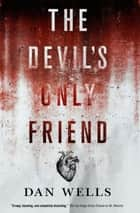 The Devil's Only Friend ebook by Dan Wells
