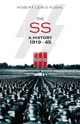 The SS - A History 1919-1945 ebook by Robert Lewis Koehl