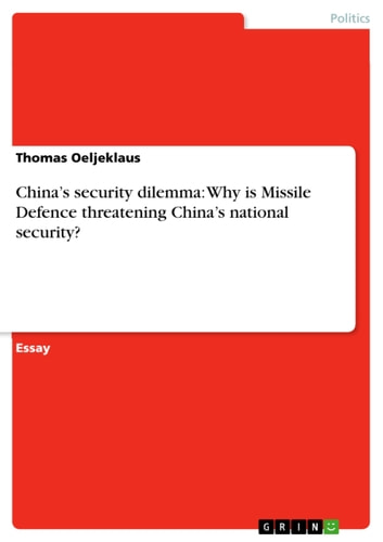 China's security dilemma: Why is Missile Defence threatening China's national security? ebook by Thomas Oeljeklaus