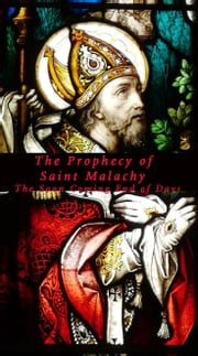 The Prophecy of Saint Malachy: The Soon Coming End of Days ebook by Joseph Lumpkin