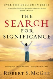 The Search for Significance - Seeing Your True Worth Through God's Eyes ebook by Robert S. McGee