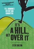 It's a Hill, Get Over It ebook by Steve Chilton