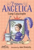 Princess Angelica, Camp Catastrophe ebook by Jane Heinrichs, Monique Polak
