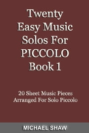 Twenty Easy Music Solos For Piccolo Book 1 ebook by Michael Shaw