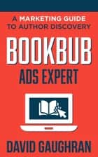 BookBub Ads Expert - A Marketing Guide to Author Discovery ebook by David Gaughran