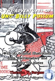 The Adventures of Unc' Billy Possum - With 187 Original Illustrations from Harrison Cady and Top Quotes ebook by Thornton W. Burgess