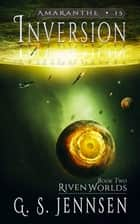 Inversion - Riven Worlds Book Two ebook by G. S. Jennsen