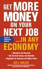 Get More Money on Your Next Job... in Any Economy ebook by Lee E. Miller