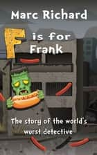 F is for Frank - The Story of the World's Wurst Detective ebook by