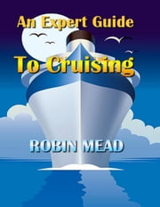 An Expert Guide To Cruising ebook by Robin Mead