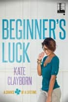 Beginner's Luck 電子書籍 by Kate Clayborn