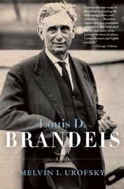 Louis D. Brandeis - A Life ebook by Melvin Urofsky