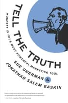 Tell The Truth - Honesty Is Your Most Powerful Marketing Tool ebook by Sue Unerman, Jonathan Salem Baskin
