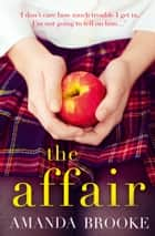 The Affair: The shocking, gripping story of a schoolgirl and a scandal ebook by Amanda Brooke