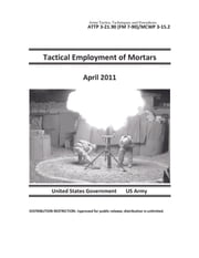 Army Tactics, Techniques, and Procedures ATTP 3-21.90 (FM 7-90)/MCWP 3-15.2 Tactical Employment of Mortars April 2011 ebook by United States Government  US Army
