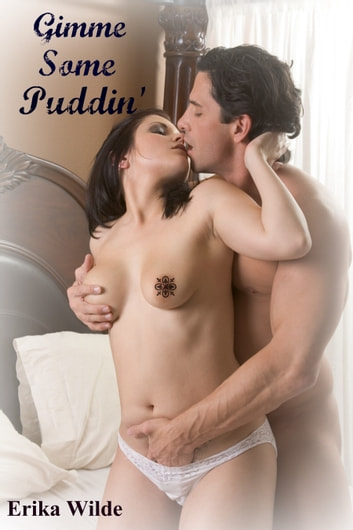 Gimme Some Puddin' ebook by Erika Wilde