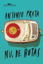 Nu, de botas eBook by Antonio Prata
