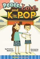 Peace, Love, and K-Pop ebook by Precious Mckenzie