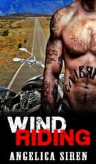 Wind Riding - Wind Riders Motorcycle Club Romance ebook by Angelica Siren