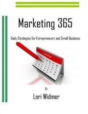 Marketing 365: Daily Strategies for Entrepreneurs and Small Business ebook by Lori Widmer