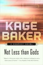 Not Less Than Gods ebook by Kage Baker