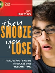 They Snooze, You Lose - The Educator's Guide to Successful Presentations ebook by Lynell Burmark