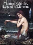 Legend of Melusina ebook by Thomas Keightley