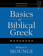 Basics of Biblical Greek Workbook ebook by William D. Mounce