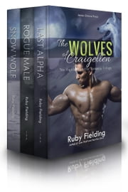 The Wolves of Craigellen - The Complete Highland Shifter Romance Trilogy ebook by Ruby Fielding